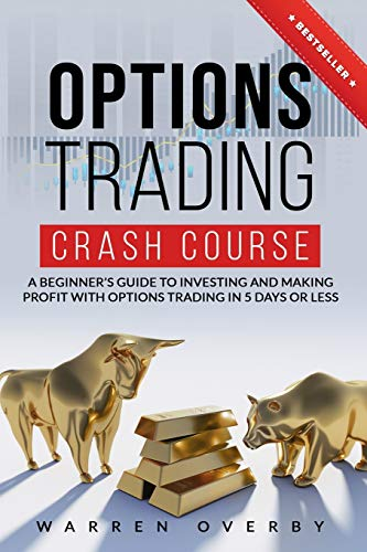Options Trading Crash Course: A Beginners Guide to investing and making profit with Options Trading in 5 Days or Less!