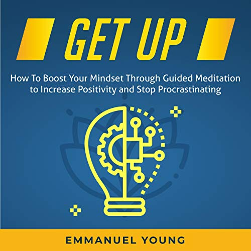 Get Up: How to Boost Your Mindset Through Guided Meditation to Increase Positivity and Stop Procrastinating  By  cover art