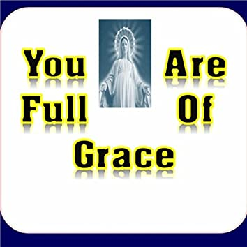 You Are Full of Grace