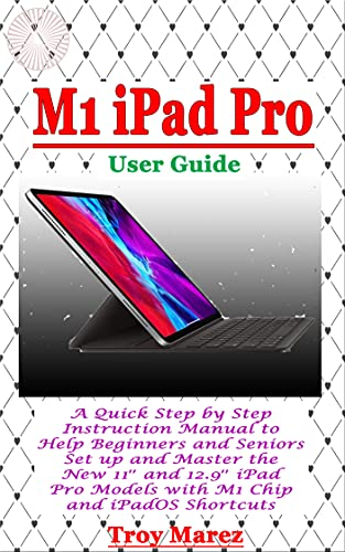 M1 IPAD PRO USER GUIDE: A Quick Step by Step Instruction Manual to Help Beginners and Seniors Set up and Master the New 11″ and 12.9″ iPad Pro Models with ... Chip and iPadOS Shortcuts (English Edition)