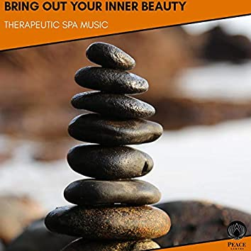 Bring Out Your Inner Beauty - Therapeutic Spa Music