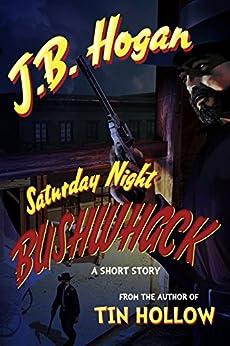 Saturday Night Bushwhack: A Short Story by [J.B. Hogan, Dusty Richards]