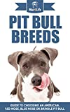 Pit Bull Breeds: Guide to Choosing an American, Red Nose, Blue Nose or Brindle Pit Bull (Mav4Life) (English Edition)