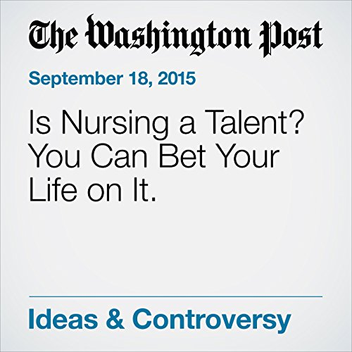 Is Nursing a Talent? You Can Bet Your Life on It. audiobook cover art