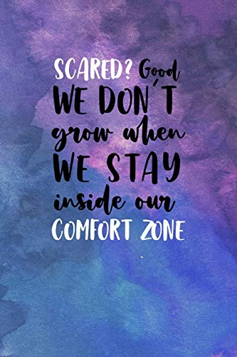 Scared? Good. We Don't Grow When We Stay Inside Our Comfort Zone: All Purpose 6x9