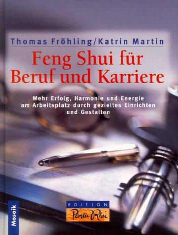 Feng Shui für Karriere und Beruf: Mehr Harmonie und Energie am Arbeitsplatz durch gezieltes Einrichten und Gestalten (Edition Panta Rhei)