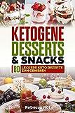 Ketogene Desserts & Snacks: 80 leckere Keto Rezepte zum Genießen