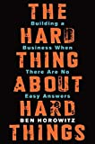 The Hard Thing About Hard Things - Building a Business When There Are No Easy Answers by Horowitz, Ben (2014) Hardcover