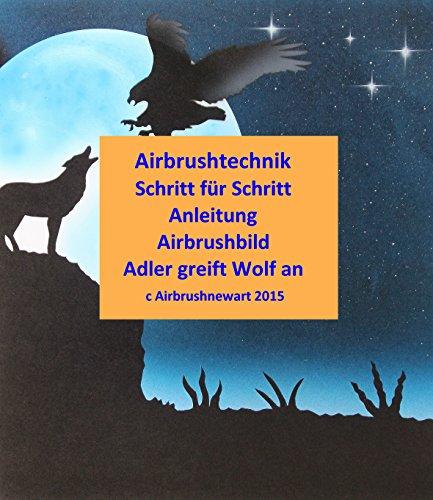 Airbrushtechnik  Schritt für Schritt Anleitung  Airbrushbild  Adler greift Wolf an: Geeignet für   Anfänger und Fortgeschrittene