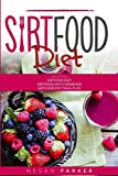 SIRTFOOD DIET: 3 BOOKS IN 1: THE SIRTFOOD DIET + SIRTFOOD DIET COOKBOOK + SIRTFOOD DIET MEAL PLAN