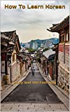 How To Learn Korean: easy and the fast way (English Edition)