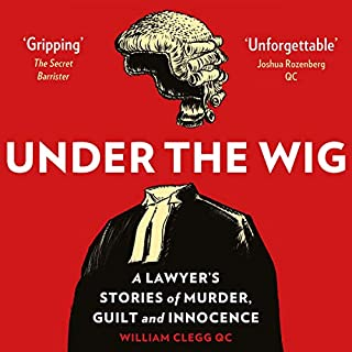 Under the Wig: A Lawyer's Stories of Murder, Guilt and Innocence                   By:                                                                                                                                 William Clegg QC                               Narrated by:                                                                                                                                 William Clegg QC                      Length: 7 hrs and 36 mins     123 ratings     Overall 4.6