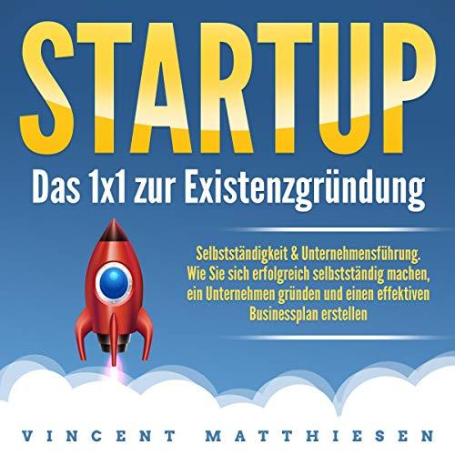 Startup - Das 1x1 zur Existenzgründung, Selbstständigkeit & Unternehmensführung cover art