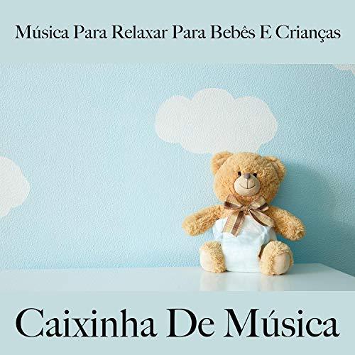 Música para Relaxar para Bebês e Crianças: Caixinha de Música