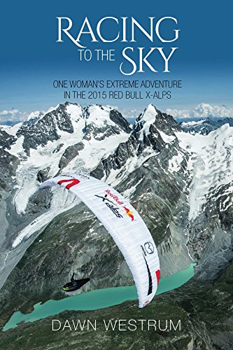 Racing To The Sky: One Woman's Extreme Adventure in the 2015 Red Bull X-Alps (English Edition)