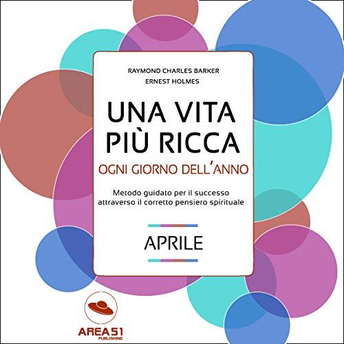 Una vita più ricca ogni giorno dell'anno - Aprile audiobook cover art