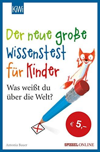 Der neue große Wissenstest für Kinder: Was weißt du über die Welt?