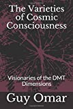 The Varieties of Cosmic Consciousness: Visionaries of the DMT Dimensions