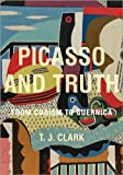 Picasso and Truth: From Cubism to Guernica (The A. W. Mellon Lectures in the Fine Arts, 56)