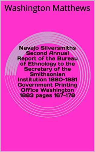 Navajo Silversmiths Second Annual Report of the Bureau of Ethnology to the Secretary of the Smithsonian Institution 1880-1881 Government Printing Office Washington 1883 pages 167-178 (English Edition)