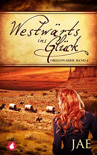 Westwärts ins Glück - Band 1 (Oregon-Serie)