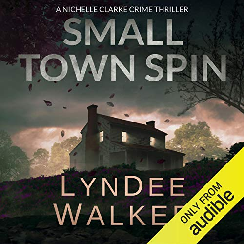 Small Town Spin: A Nichelle Clarke Crime Thriller, Book 3