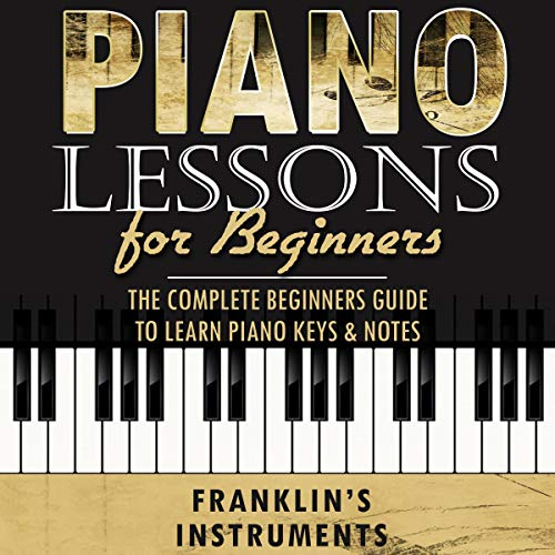 Piano Lessons for Beginners: The Complete Beginners Guide to Learn Piano Keys & Notes audiobook cover art
