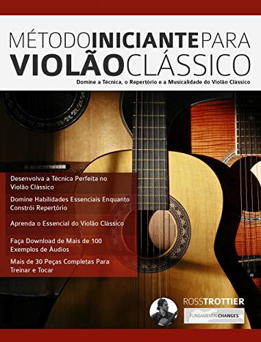 Método Iniciante Para Violão Clássico: Domine a Técnica, o Repertório e a Musicalidade do Violão Clássico (Portuguese Edition)