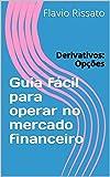 Guia fácil para operar no mercado financeiro: Derivativos: Opções (Portuguese Edition)