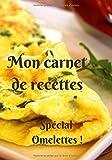 Mon carnet de recettes Spécial Omelettes !: Carnet de 25 recettes...