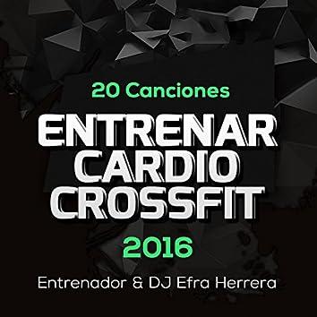 20 Canciones Electro House Entrenar, Cardio & Crossfit 2016 - Entrenador & DJ Efra Herrera Vol. 1