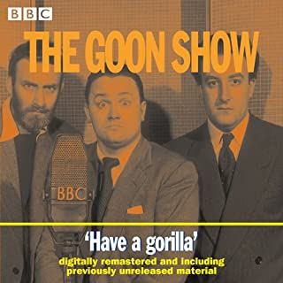 The Goon Show, Volume 6     Have a Gorilla              By:                                                                                                                                 The Goons                               Narrated by:                                                                                                                                 The Goons                      Length: 2 hrs and 3 mins     1 rating     Overall 3.0