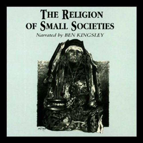 The Religion of Small Societies                   By:                                                                                                                                 Professor Ninian Smart                               Narrated by:                                                                                                                                 Ben Kingsley                      Length: 2 hrs and 53 mins     20 ratings     Overall 4.4