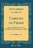 Cabecita de Pájaro: Cuento Infantil en un Acto, Dividido en Siete Cuadros, en Prosa (Classic Reprint)