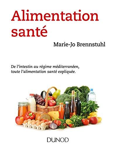 Alimentation santé - De l'intestin au régime méditerranéen, toute l'alimentation santé expliquée.: De l'intestin au régime méditerranéen, toute l'alimentation santé expliquée.