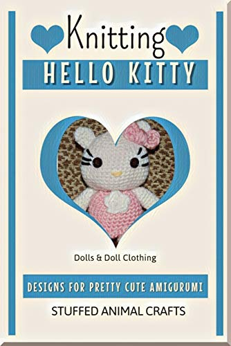 Knitting Hello Kitty Designs For Pretty Cute Amigurumi (English Edition)