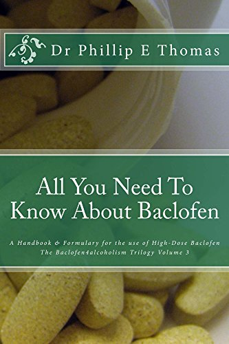 All You Need To Know About Baclofen: The Baclofen4alcoholism Handbook & Formulary (The Baclofen4alcoholism Trilogy 3) (English Edition)