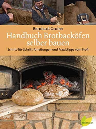 Handbuch Brotbacköfen selber bauen: Schritt-für-Schritt-Anleitungen und Praxistipps vom Profi