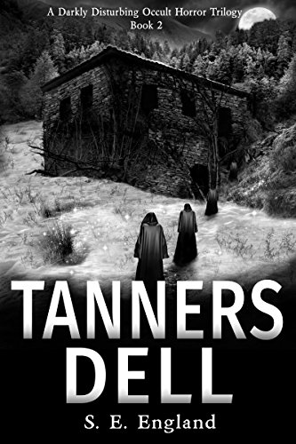 Book: Tanners Dell - A Darkly Disturbing Occult Horror Trilogy - Book 2 by Sarah England