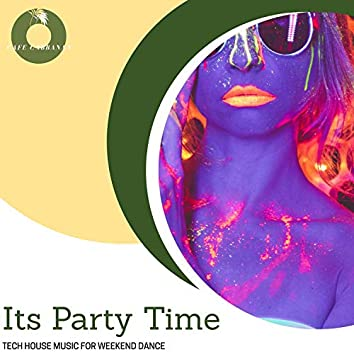 Its Party Time - Tech House Music For Weekend Dance