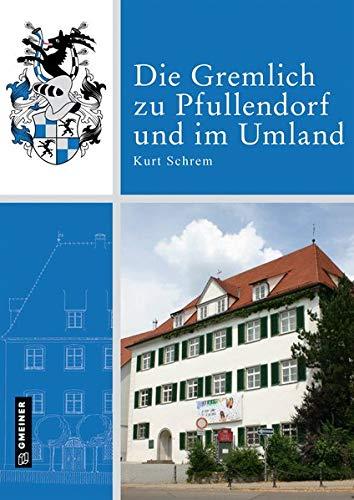 Die Gremlich zu Pfullendorf und im Umland (Chroniken im GMEINER-Verlag)