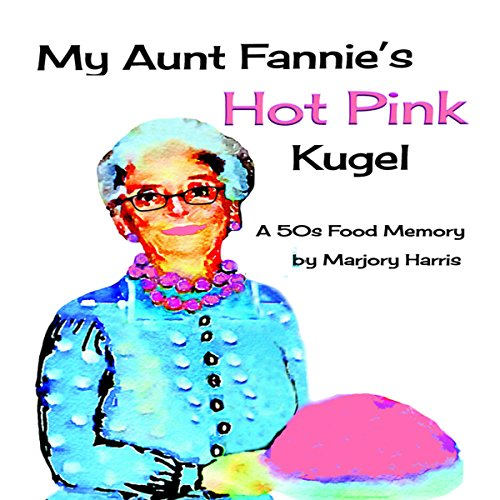 My Aunt Fannie's Hot Pink Kugel: A 50s Food Memory audiobook cover art