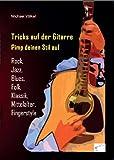 Tricks auf der Gitarre - Pimp deinen Stil auf: Rock, Jazz, Blues, Folk, Klassik, Mittelalter, Fingerstyle (German Edition)
