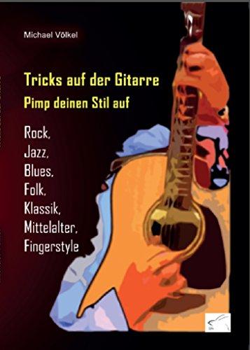 Tricks auf der Gitarre - Pimp deinen Stil auf: Rock, Jazz, Blues, Folk, Klassik, Mittelalter, Fingerstyle