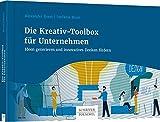 Die Kreativ-Toolbox für Unternehmen: Ideen generieren und innovatives Denken fördern