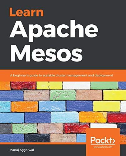 Learn Apache Mesos: A beginner's guide to scalable cluster management and deployment (English Edition)