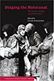 Staging the Holocaust: The Shoah in Drama and Performance (Cambridge Studies in Modern Theatre) - Claude Schumacher