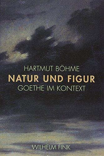 Natur und Figur: Goethe im Kontext