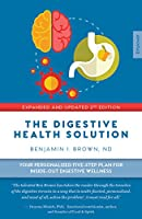 The Digestive Health Solution - Expanded & Updated 2nd Edition: Your personalized five-step plan for inside-out digestive wellness