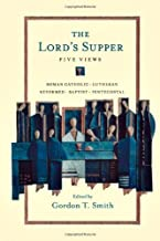 The Lord's Supper: Five Views (Spectrum  Multiview Book Series)